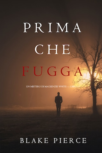 Prima Che Fugga (Un Mistero di Mackenzie White — Libro 11)