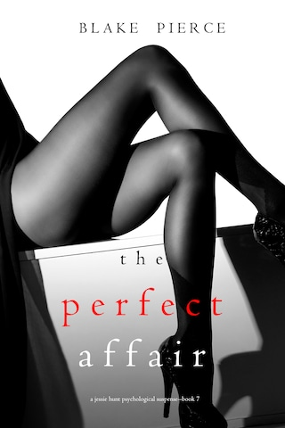 The Perfect Affair (A Jessie Hunt Psychological Suspense Thriller—Book Seven)