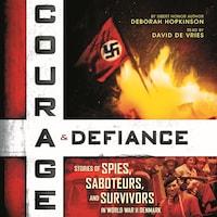 Courage & Defiance - Stories of Spies, Saboteurs, and Survivors in World War II Denmark (Unabridged)
