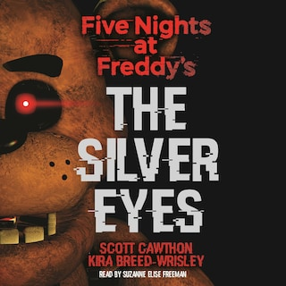 The Silver Eyes - Five Nights at Freddy's, Book 1 (Unabridged)