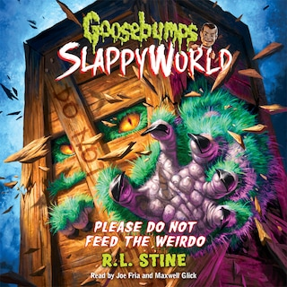 Please Do Not Feed the Weirdo - Goosebumps SlappyWorld 4 (Unabridged)