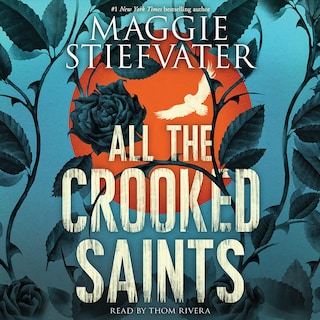 All the Crooked Saints (Unabridged)