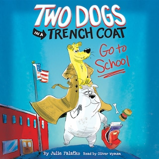 Two Dogs in a Trench Coat Go to School - Two Dogs in a Trench Coat, Book 1 (Unabridged)