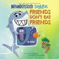 Misunderstood Shark - Friends Don't Eat Friends (Unabridged)