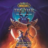 The Shining Blade - World of Warcraft - Traveler, Book 3 (Unabridged)