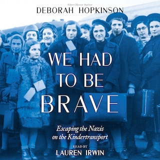 We Had to be Brave - Escaping the Nazis on the Kindertransport (Unabridged)
