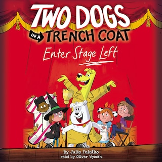Two Dogs in a Trench Coat Enter Stage Left - Two Dogs in a Trench Coat, Book 4 (Unabridged)