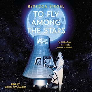 To Fly Among the Stars - The Hidden Story of the Fight for Women Astronauts (Unabridged)