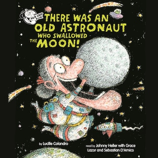 There Was an Old Astronaut Who Swallowed the Moon! (Unabridged)