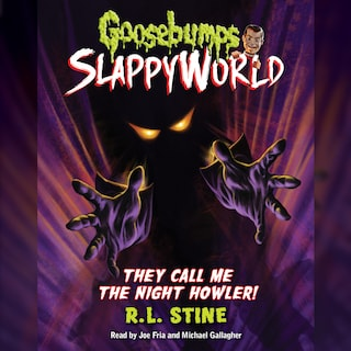 They Call me the Night Howler! - Goosebumps Slappyworld, Book 11 (Unabridged)