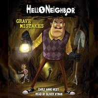 Grave Mistakes - Hello Neighbor, Book 5 (Unabridged)
