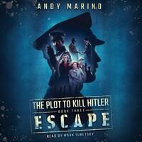 Escape - Plot to Kill Hitler, Book 3 (Unabridged)