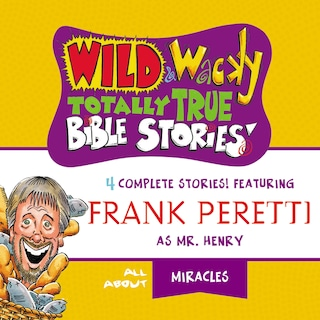 Wild and   Wacky Totally True Bible Stories - All About Miracles
