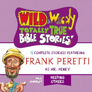 Wild and   Wacky Totally True Bible Stories - All About Helping Others