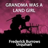 Grandma Was a Land Girl