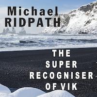 The Super Recogniser of Vik