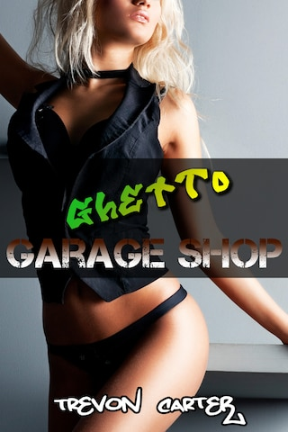 Ghetto Garage Shop (Interracial Gangbang Erotica)