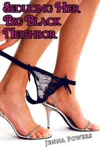 Seducing Her Big Black Neighbor (Interracial Anal Erotica)