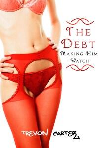 The Debt: Making Him Watch (Interracial Gangbang Erotica)