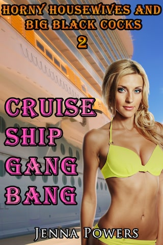 Horny Housewives and Big Black Cocks 2: Cruise Ship Gangbang