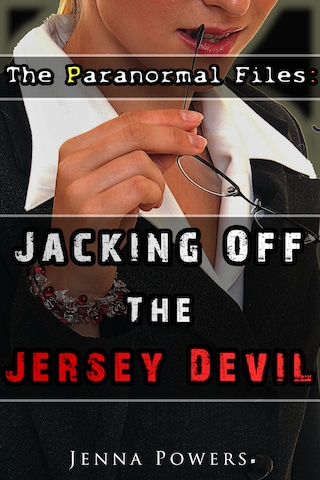 The Paranormal Files: Jacking Off the Jersey Devil (Monster Double Penetration Erotica)