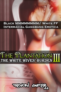 The Plantation 3: The White Wives' Burden (Interracial Gangbang Erotica)