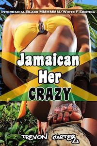 Jamaican Her Crazy (Interracial Gangbang Erotica)