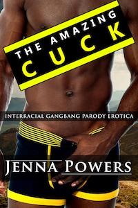 The Amazing Cuck (Interracial Gangbang Husband Humiliation Erotica)