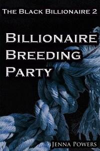 The Black Billionaire 2: Billionaire Breeding Party (Interracial Gangbang Breeding BDSM)