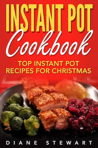 Instant Pot Cookbook: Top Instant Pot Recipes For Christmas