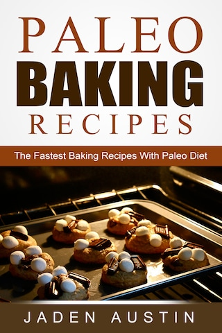Paleo Baking Recipes: The Fastest Baking Recipes With Paleo Diet