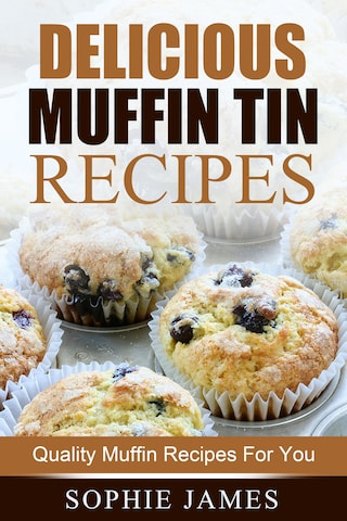 Delicious Muffin Tin Recipes: Quality Muffin Recipes For You