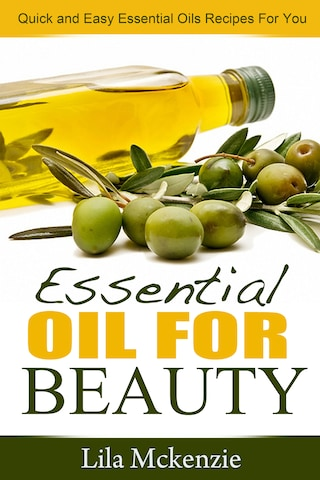 Essential Oils For Beauty: Quick and Easy Essential Oils Recipes For You