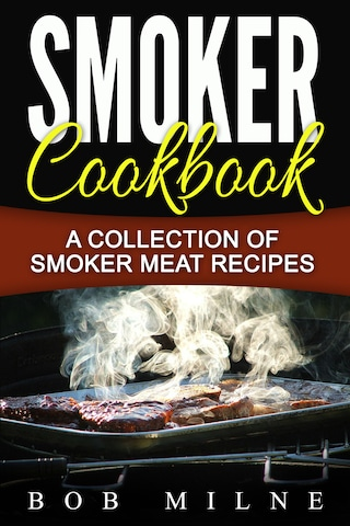 Smoker Cookbook: A Collection Of Smoker Meat Recipes