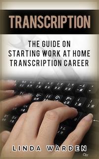 Transcription: The Guide On Starting Work At Home Transcription Career