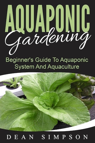 Aquaponic Gardening: Beginner's Guide To Aquaponic System And Aquaculture