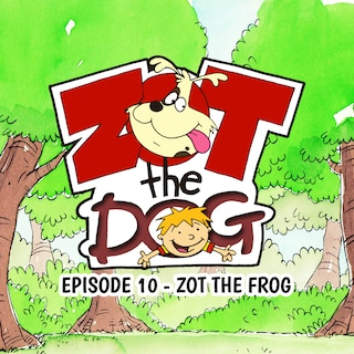 Zot the Dog: Episode 10 - Zot the Frog