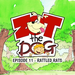 Zot the Dog: Episode 11 - Rattled Rats