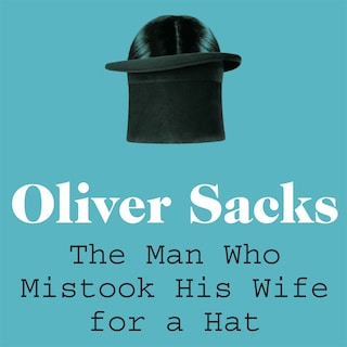 The Man Who Mistook His Wife for a Hat