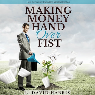 Making Money Hand Over Fist: How Generosity Expedites Wealth Creation