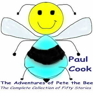 The Adventures of Pete the Bee: The Complete Collection of Fifty Stories