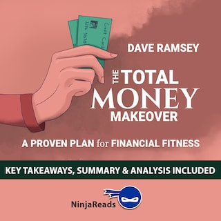 The Total Money Makeover: A Proven Plan for Financial Fitness by Dave Ramsey: Key Takeaways, Summary & Analysis Included