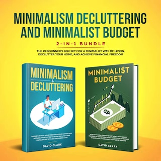 MINIMALISM DECLUTTERING AND MINIMALIST BUDGET: The #1 Beginner's Guide for A Minimalist Way of Living, Declutter Your Home, and Achieve Financial Freedom