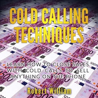Cold Calling Techniques: Learn how to close sales with cold calls to sell anything on the phone