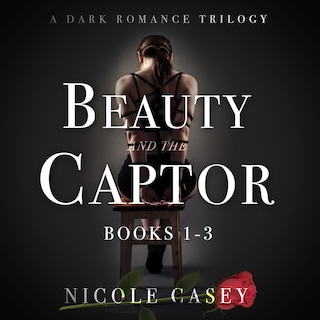 Beauty and the Captor - A Dark Romance Trilogy