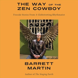 The Way Of The Zen Cowboy: Fireside Stories From A Globetrotting Rhythmatist