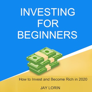 Investing for Beginners:  How to Invest and Become Rich in 2020