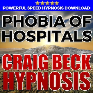 Phobia Of Hospitals: Hypnosis Downloads