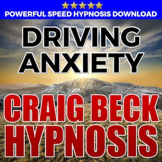 Driving Anxiety: Hypnosis Downloads