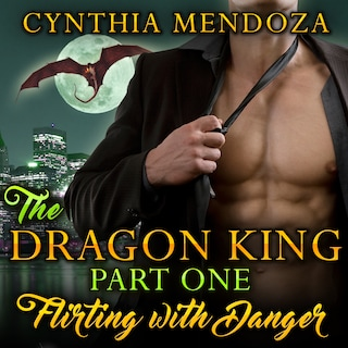 Billionaire Romance: The Dragon King Part One: Flirting with Danger (Dragon Shifter Paranormal Romance)